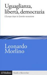 Copertina di 'Uguaglianza, libertà, democrazia. L'Europa dopo la Grande recessione'