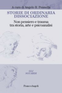 Copertina di 'Storie di ordinaria dissociazione. Non pensiero e trauma tra storia, arte e psicoanalisi'