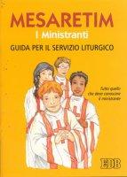 Mesaretim. I ministranti. Guida per il servizio liturgico. Tutto quello che il ministrante deve conoscere - Ricci Remigio