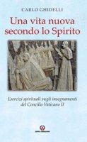 Una vita nuova secondo lo Spirito - Carlo Ghidelli