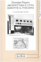 Architettura e città durante il fascismo - Pagano Pogatschnig Giuseppe