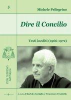 Dire il Concilio - Michele Pellegrino, Bartolo Gariglio e Francesco Traniello