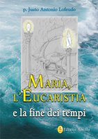Maria, l'Eucaristia e la fine dei tempi - P. Justo Antonio Lofeudo