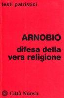 Difesa della vera religione - Arnobio