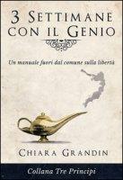3 settimane con il genio. Un manuale fuori dal comune sulla libertà - Grandin Chiara