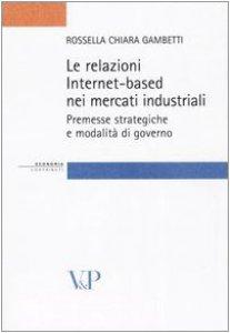 Copertina di 'Le relazioni Internet-based nei mercati industriali. Premesse strategiche e modalità di governo'
