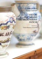 Viaggio nel mondo dei medicamenti antichi - Riva Ernesto, Camana Carla