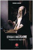Etica della decisione. Prospettive filosofico-teologiche ed esperenziali - Longoni Fabio