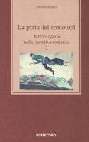 La porta dei cronotopi. Tempo-spazio nella narrativa romanza - Pioletti Antonio