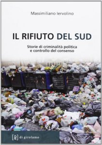 Copertina di 'Rifiuto del Sud. Storie di criminalità politica e controllo del consenso (Il)'
