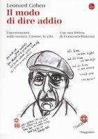 Il modo di dire addio. Conversazioni sulla musica, l'amore, la vita - Cohen Leonard