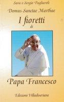 I fioretti di papa Francesco - Sara Pagliaroli, Sergio Pagliaroli