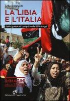 La Libia e l'Italia. Dalla guerra di conquista del 1911 a oggi. Ediz. illustrata - Varvelli Arturo