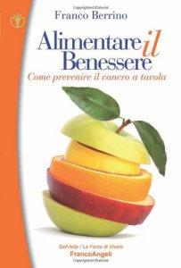 Copertina di 'Alimentare il benessere. Come prevenire il cancro a tavola'