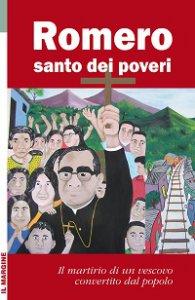 Copertina di 'Romero santo dei poveri. Il martirio di un vescovo convertito dal popolo'