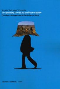 Copertina di 'In cammino la vita ha un buon sapore. Emozioni e disavventure da Canterbury a Roma'