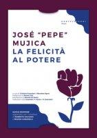 La felicità al potere - Mujica José Pepe