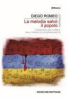 La melodia salvò il popolo. Il genocidio degli armeni nelle parole di un sopravvissuto - Romeo Diego