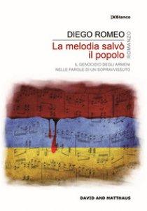 Copertina di 'La melodia salvò il popolo. Il genocidio degli armeni nelle parole di un sopravvissuto'