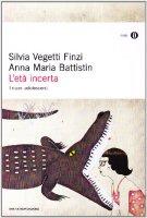 L' età incerta. I nuovi adolescenti - Vegetti Finzi Silvia,  Battistin Anna M.