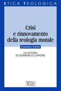 Copertina di 'Crisi e rinnovamento della teologia morale'