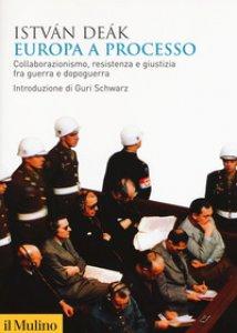 Copertina di 'Europa a processo. Collaborazionismo, resistenza e giustizia fra guerra e dopoguerra'