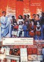 Intellettuali. Cultura e politica tra fascismo e antifascismo - Ventura Angelo