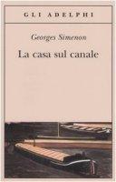 La casa sul canale - Simenon Georges