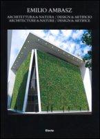 Emilio Ambasz. Architectura & natura. Design & artificio. Ediz. italiana e inglese