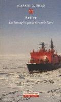 Artico. La battaglia per il grande nord - Mian Marzio G.