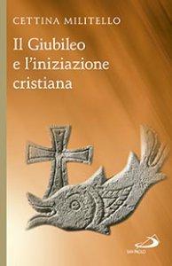 Copertina di 'Il Giubileo e l'iniziazione cristiana'