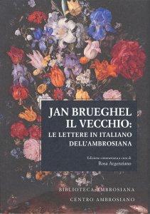 Copertina di 'Jan Brueghel il vecchio: le lettere in Italiano dell'Ambrosiana.'