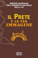 Il prete e la sua immagine. Atti del Seminario (Roma, 17-18 giugno 2005) - Servizio Nazionale per il Progetto Culturale della CEI