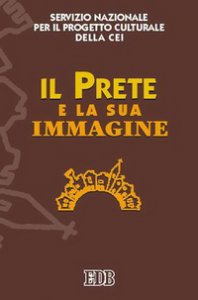 Copertina di 'Il prete e la sua immagine. Atti del Seminario (Roma, 17-18 giugno 2005)'
