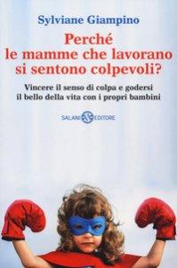 Copertina di 'Perché le mamme che lavorano si sentono colpevoli? Vincere il senso di colpa e godersi il bello della vita con i propri bambini'