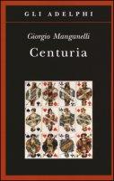 Centuria. Cento piccoli romanzi fiume - Manganelli Giorgio