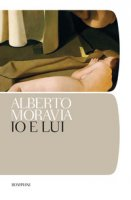 Io e lui - Moravia Alberto