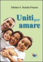 Uniti per amare - Scurato Frasson Adriano A.