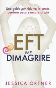 Copertina di 'EFT per dimagrire. Una guida per ridurre lo stress, perdere peso e amare di più'