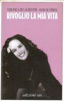 Rivoglio la mia vita - Veronica De Laurentiis, Anne M. Strick