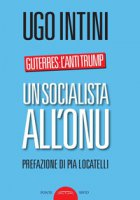 Un socialista all'ONU. Guterres: l'anti Trump - Intini Ugo