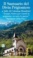 """Santuario del Divin Prigioniero. a Valle di Colorina (Sondrio) - """"Tempio Votivo per i morti in prigionia e in tutte le guerre"""""""