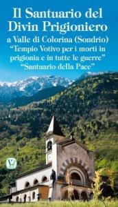 """Copertina di 'Santuario del Divin Prigioniero. a Valle di Colorina (Sondrio) - """"Tempio Votivo per i morti in prigionia e in tutte le guerre""""'"""