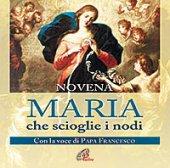 Maria che scioglie i nodi. Con la voce di Papa Francesco - Aa. Vv.