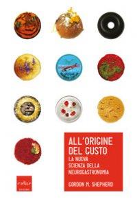 Copertina di 'All'origine del gusto. La nuova scienza della neurogastronomia'