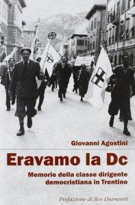 Copertina di 'Eravamo la DC. Memorie della classe dirigente democristiana in Trentino'