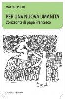 Per una nuova umanità - Matteo Prodi