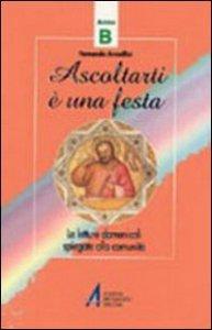 Copertina di 'Ascoltarti è una festa. Le letture dominicali spiegate alla comunità. Anno B'