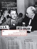 La battaglia di Bretton Woods - Ben Steil