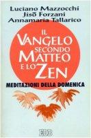 Il Vangelo secondo Matteo e lo zen. Meditazioni della domenica - Mazzocchi Luciano, Forzani Jisò, Tallarico Annamaria